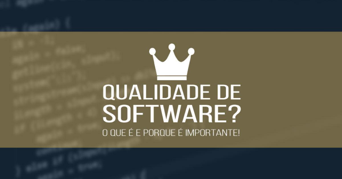 Qualidade de Software? O que é e porque você precisa ter!