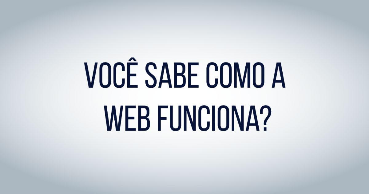 [VÍDEO] Como funciona a WEB?