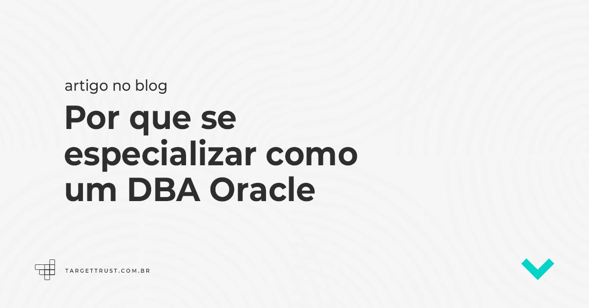 Por que se especializar como um DBA Oracle