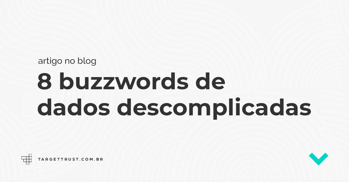 8 buzzwords de dados descomplicadas