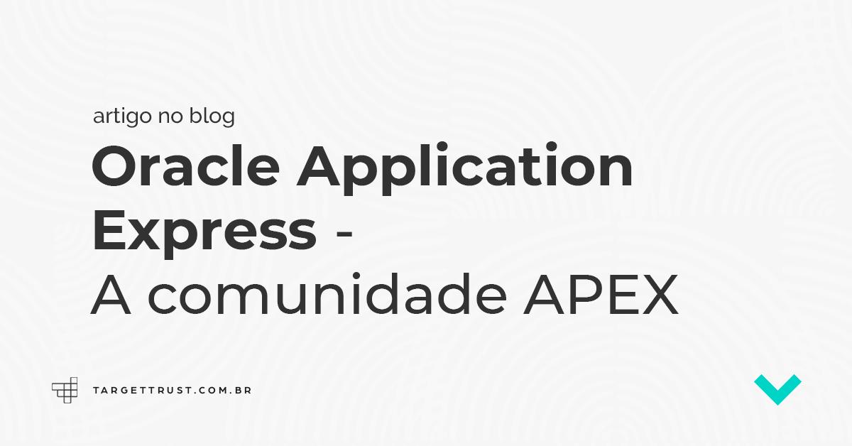 Oracle Application Express – A comunidade APEX