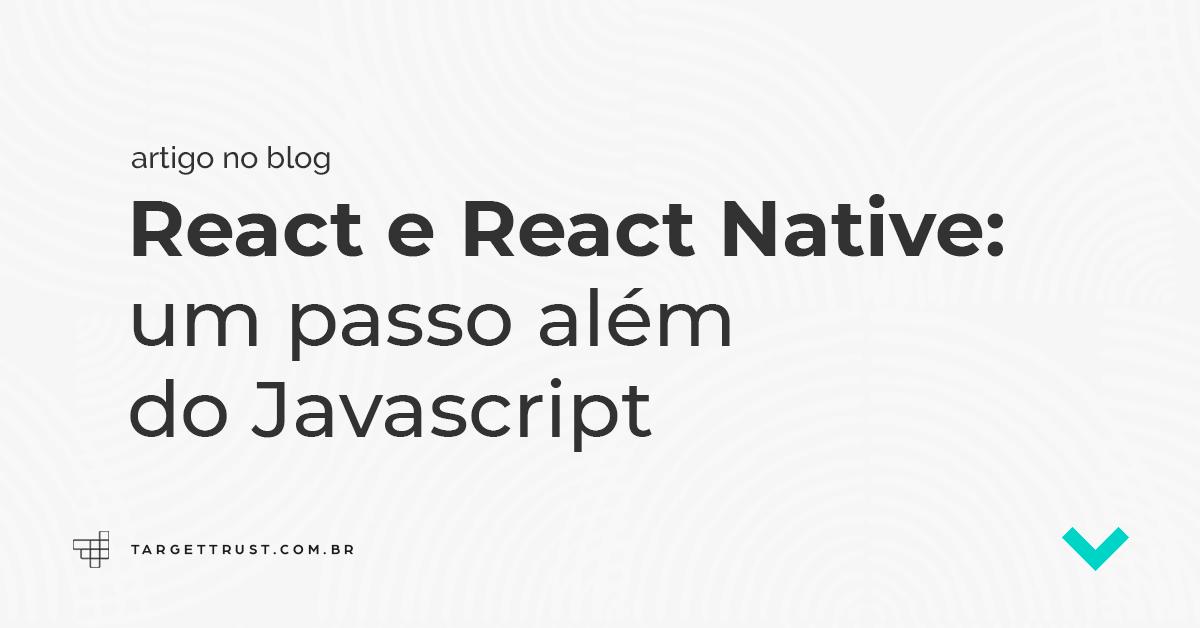 React e React Native: um passo além do Javascript
